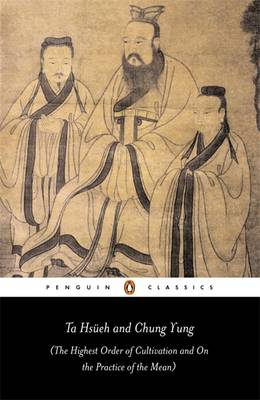 Ta Hsueh and Chung Yung: The Highest Order of Cultivation and On the Practice of the Mean Edited by Andrew Plaks ISBN:9780140447842