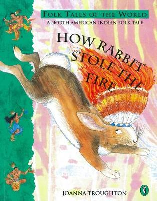 How Rabbit Stole the Fire: A North American Indian Folk Tale By (author) Joanna Troughton ISBN:9780140506679