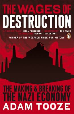 The Wages of Destruction: The Making and Breaking of the Nazi Economy By (author) Adam Tooze ISBN:9780141003481
