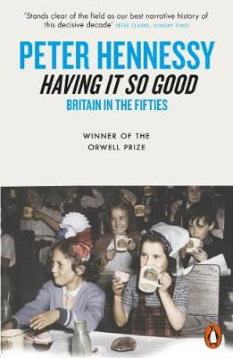 Having it So Good: Britain in the Fifties By (author) Peter Hennessy ISBN:9780141004099