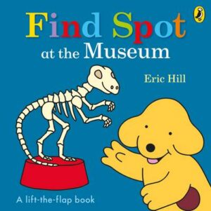 Find Spot at the Museum: A Lift-the-Flap Story By (author) Eric Hill ISBN:9780141373768