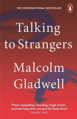 Talking to Strangers: What We Should Know about the People We Don't Know By (author) Malcolm Gladwell ISBN:9780141988498