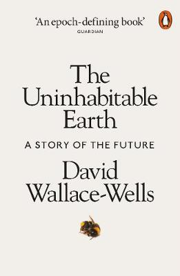 The Uninhabitable Earth: A Story of the Future By (author) David Wallace-Wells ISBN:9780141988870