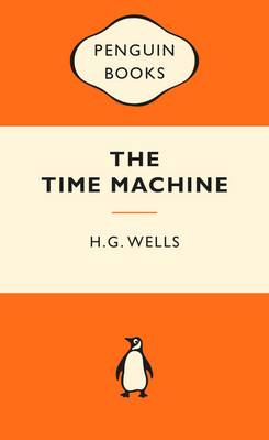 The Time Machine: Popular Penguins By (author) H. G. Wells ISBN:9780143566434