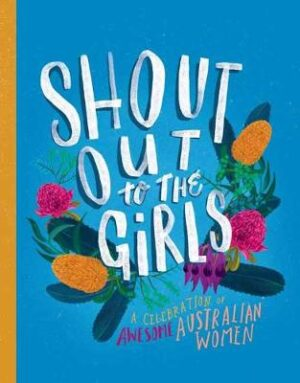 Shout Out to the Girls: A Celebration of Awesome Australian Women By (author) Various ISBN:9780143789420