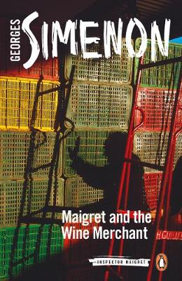 Maigret and the Wine Merchant: Inspector Maigret #71 By (author) Georges Simenon ISBN:9780241304280