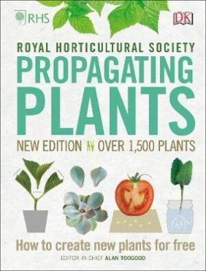 RHS Propagating Plants: How to Create New Plants For Free By (author) Alan Toogood ISBN:9780241345696