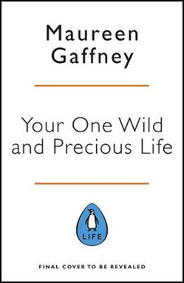 Your One Wild and Precious Life: Reimagine your mid-life self and face the future with joy By (author) Maureen Gaffney ISBN:9780241347874