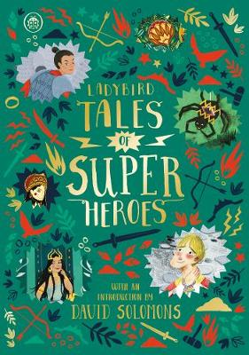 Ladybird Tales of Super Heroes: With an introduction by David Solomons By (author) Sufiya Ahmed ISBN:9780241381946