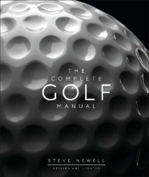 The Complete Golf Manual By (author) Steve Newell ISBN:9780241393352