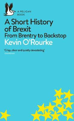 A Short History of Brexit: From Brentry to Backstop By (author) Kevin O'Rourke ISBN:9780241398234