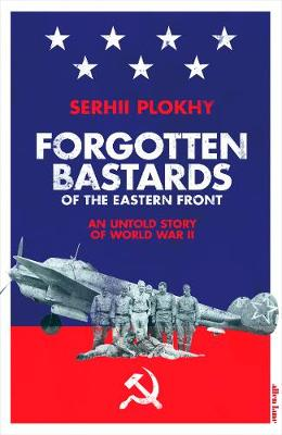 Forgotten Bastards of the Eastern Front: An Untold Story of World War II By (author) Serhii Plokhy ISBN:9780241404560