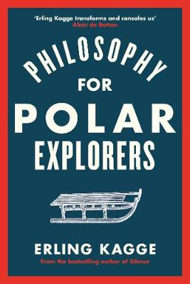 Philosophy for Polar Explorers: Sixteen Life Lessons to Help You Take Stock and Recalibrate By (author) Erling Kagge ISBN:9780241404867
