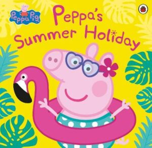 Peppa Pig: Peppa's Summer Holiday By (author) Peppa Pig ISBN:9780241412251