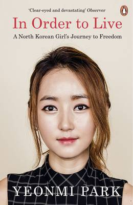 In Order To Live: A North Korean Girl's Journey to Freedom By (author) Yeonmi Park ISBN:9780241973035