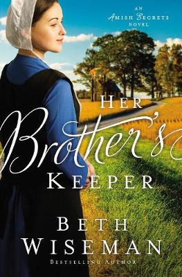 Her Brother's Keeper By (author) Beth Wiseman ISBN:9780310354628
