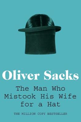 The Man Who Mistook His Wife for a Hat By (author) Oliver Sacks ISBN:9780330523622