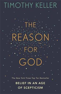 The Reason for God: Belief in an age of scepticism By (author) Timothy Keller ISBN:9780340979334