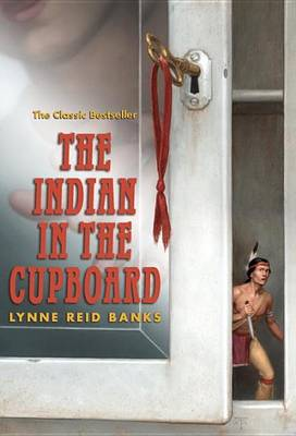 The Indian in the Cupboard By (author) Lynne Reid Banks ISBN:9780375847530