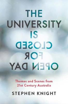 The University is Closed for Open Day: Australia in the Twenty-first Century By (author) Stephen Knight ISBN:9780522874679