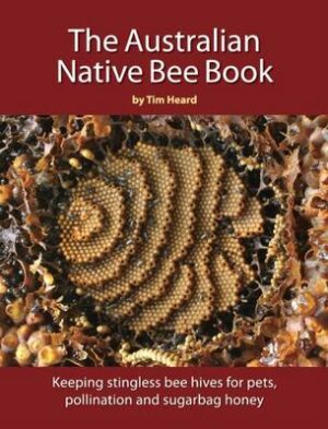 Australian Native Bee Book: Keeping Stingless Bee Hives for Pets