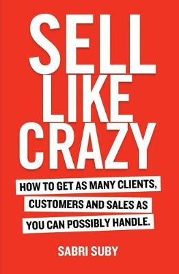 Sell Like Crazy: How to Get as Many Clients