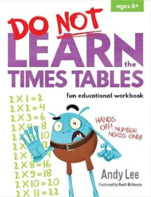 Do Not Learn the Times Tables - Fun Educational Workbook   ISBN:9780655209898