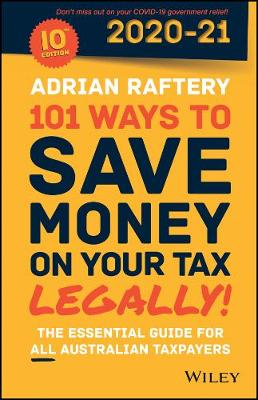 101 Ways to Save Money on Your Tax - Legally! 2020 - 2021 By (author) Adrian Raftery ISBN:9780730384625