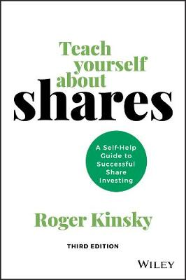 Teach Yourself About Shares: A Self-help Guide to Successful Share Investing By (author) Roger Kinsky ISBN:9780730384946