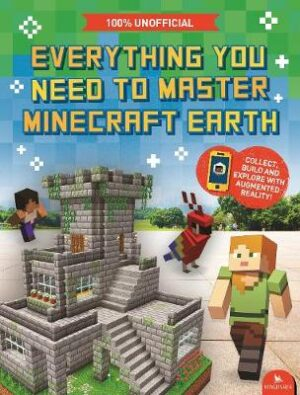 Everything You Need to Master Minecraft Earth: The Essential Guide to the Ultimate AR Game By (author) Ed Jefferson ISBN:9780753446225