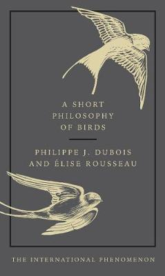 A Short Philosophy of Birds By (author) Philippe J. Dubois ISBN:9780753554142