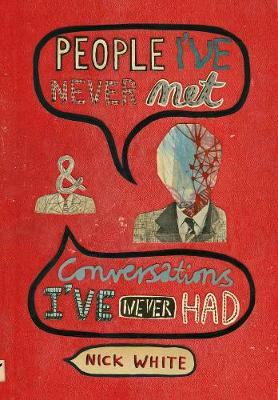 People I've Never Met & Conversations I've Never Had By (author) Nick White ISBN:9780956213518
