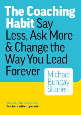 Coaching Habit By (author) Bungay Michael Stainer ISBN:9780978440749