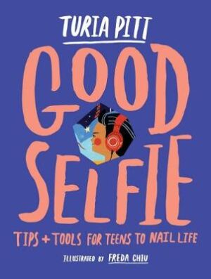 Good Selfie: Tips and Tools for Teens to Nail Life By (author) Turia Pitt ISBN:9780987105745