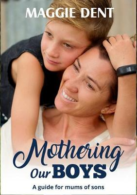 Mothering Our Boys: A Guide for Mums of Sons By (author) Maggie Dent ISBN:9780994563279