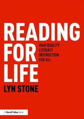 Reading for Life: High Quality Literacy Instruction for All By (author) Lyn Stone ISBN:9781138590922