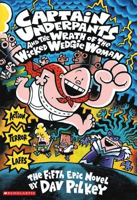 Captain Underpants and the Wrath of the Wicked Wedgie Woman COLOUR By (author) Dav Pilkey ISBN:9781338216233