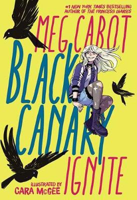 Black Canary: Ignite By (author) Meg Cabot ISBN:9781401286200