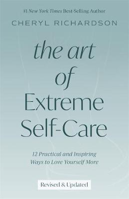 The Art of Extreme Self-Care: 12 Practical and Inspiring Ways to Love Yourself More By (author) Cheryl Richardson ISBN:9781401952488