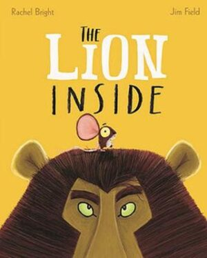 The Lion Inside By (author) Rachel Bright ISBN:9781408362594
