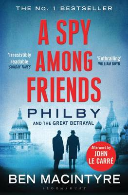 A Spy Among Friends: Philby and the Great Betrayal By (author) Ben Macintyre ISBN:9781408851784