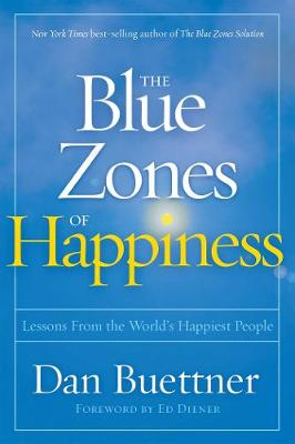 Blue Zones of Happiness: Lessons From the World's Happiest People By (author) Dan Buettner ISBN:9781426219634