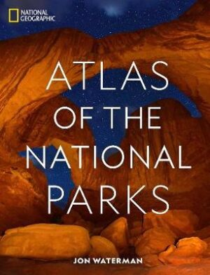 National Geographic Atlas of the National Parks By (author) Jonathan Waterman ISBN:9781426220579