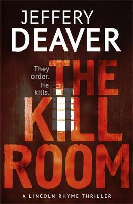 The Kill Room: Lincoln Rhyme Book 10 By (author) Jeffery Deaver ISBN:9781444757347