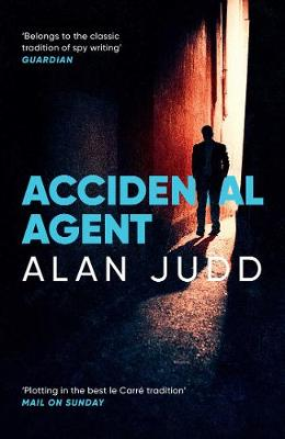 Accidental Agent By (author) Alan Judd ISBN:9781471150678