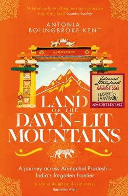 Land of the Dawn-lit Mountains: Shortlisted for the 2018 Edward Stanford Travel Writing Award By (author) Antonia Bolingbroke-Kent ISBN:9781471156564