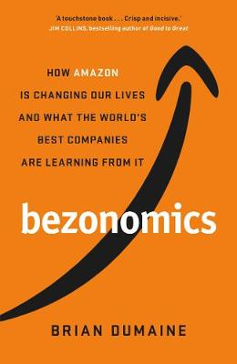 Bezonomics: How Amazon Is Changing Our Lives