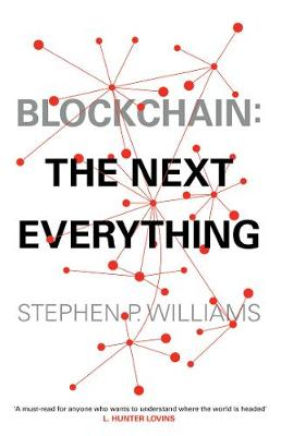 Blockchain: The Next Everything By (author) Stephen P Williams ISBN:9781471184222