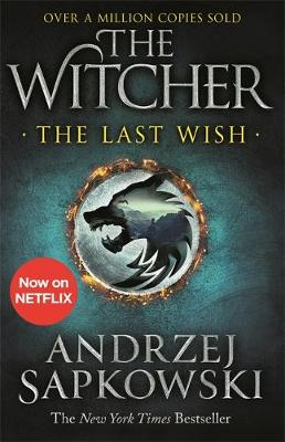 The Last Wish: Introducing the Witcher - Now a major Netflix show By (author) Andrzej Sapkowski ISBN:9781473231061