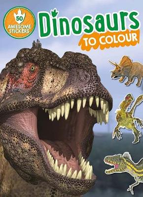 Dinosaurs to Colour: 50 Awesome Stickers By (author) Parragon Books Ltd ISBN:9781474893435